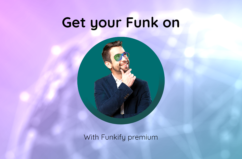 "Happy person with Funkify-glasses on thinking ""Get your funk on – with Funkify premium"""